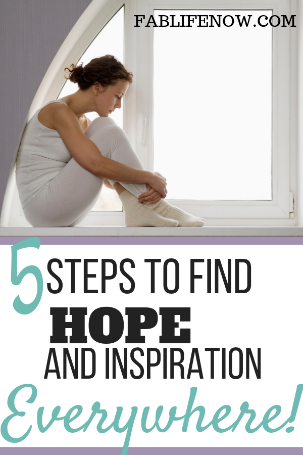 5 Steps to find hope and inspiration everywhere when you are feeling down or blue