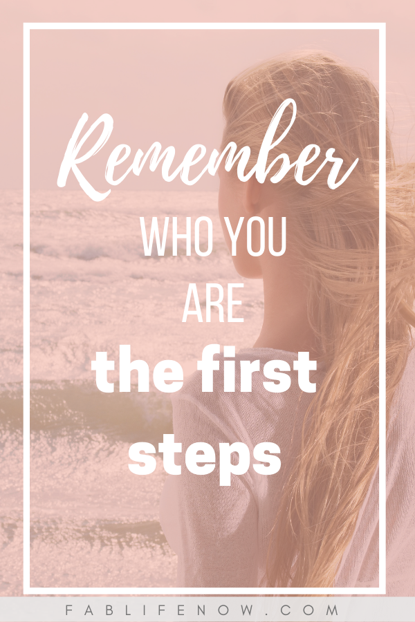 Remember who you are taking the first steps to regain your identity after feeling lost