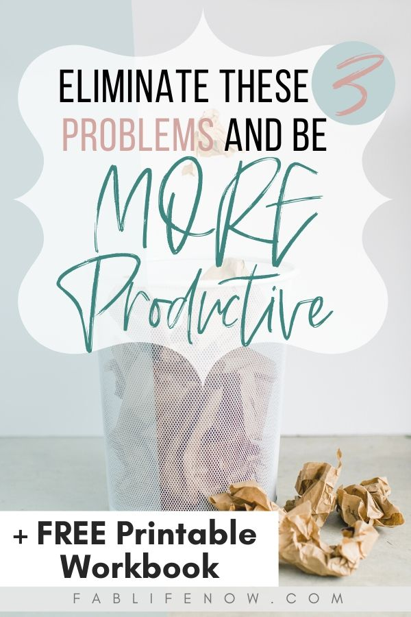 Eliminate these 3 problems to be more productive