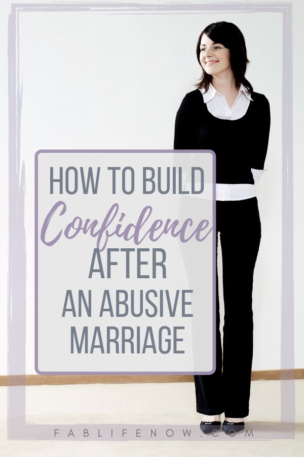 How to build confidence after an abusive marriage, 7 ways to help your recovery