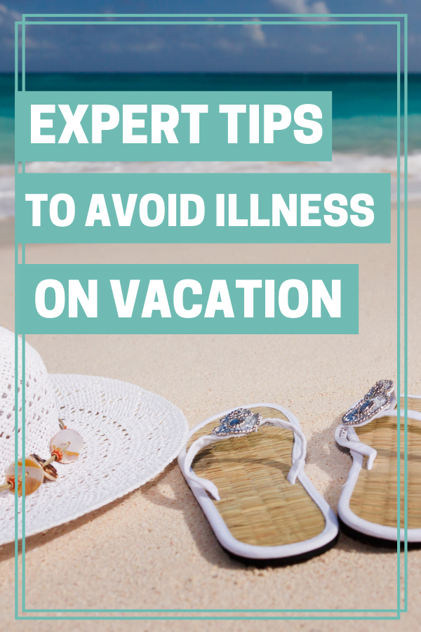 expert tips to avoid illness on vacation, avoid getting sick on vacation, stay well during travel