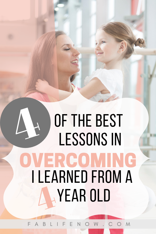 4 of the best lessons in overcoming I learned from my 4 year old