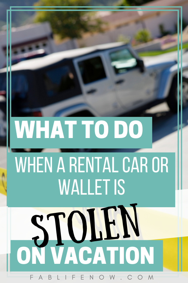 What to do when a rental car or wallet is stolen on vacation.