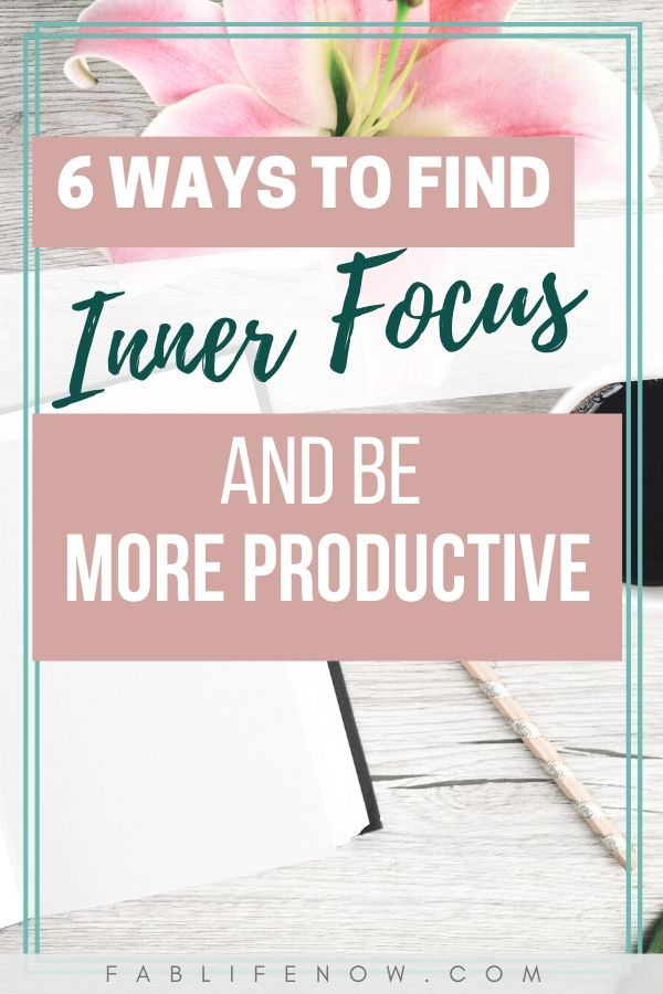 ways to find inner focus and be more productive